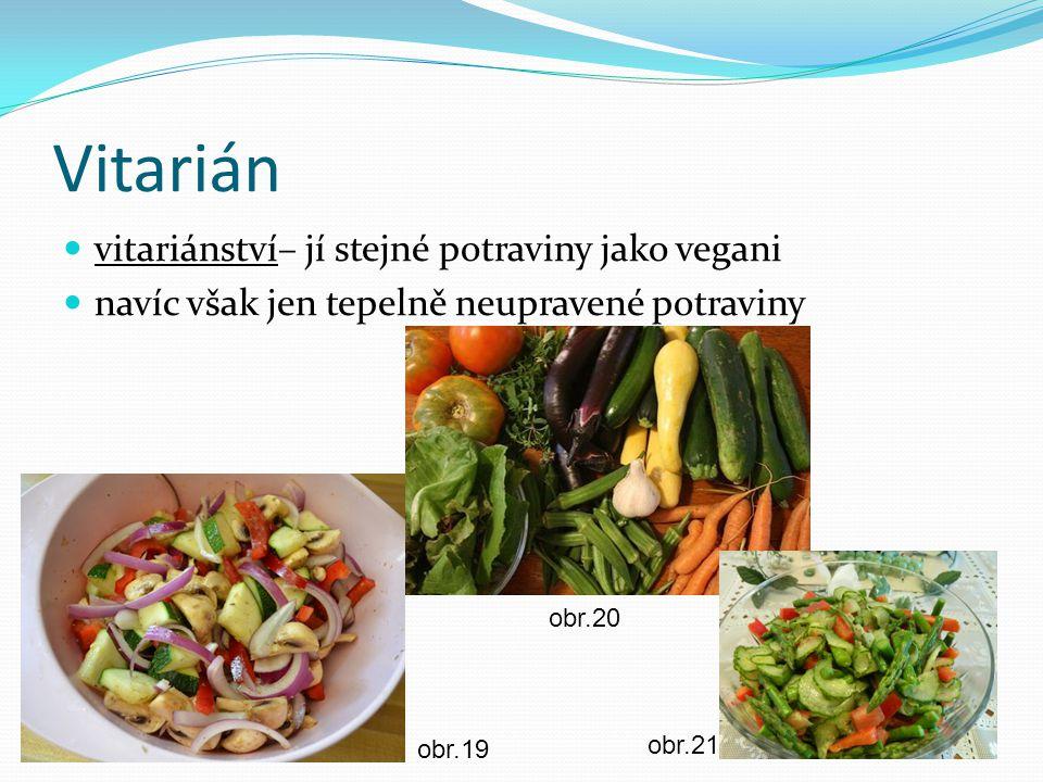 Vitarián vitariánství– jí stejné potraviny jako vegani