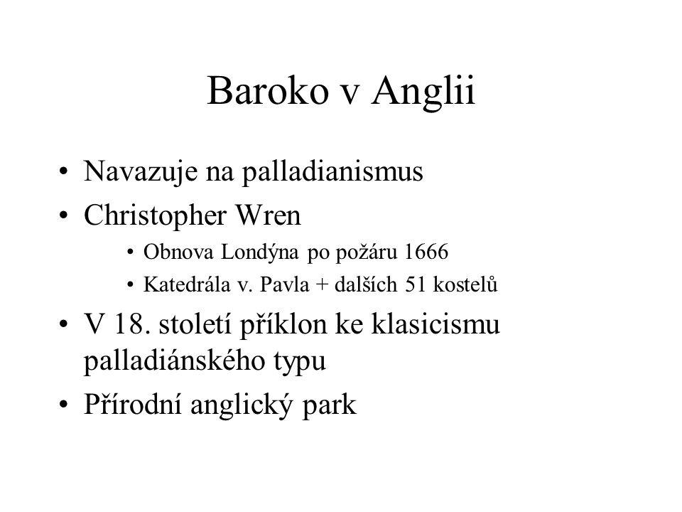 Baroko v Anglii Navazuje na palladianismus Christopher Wren