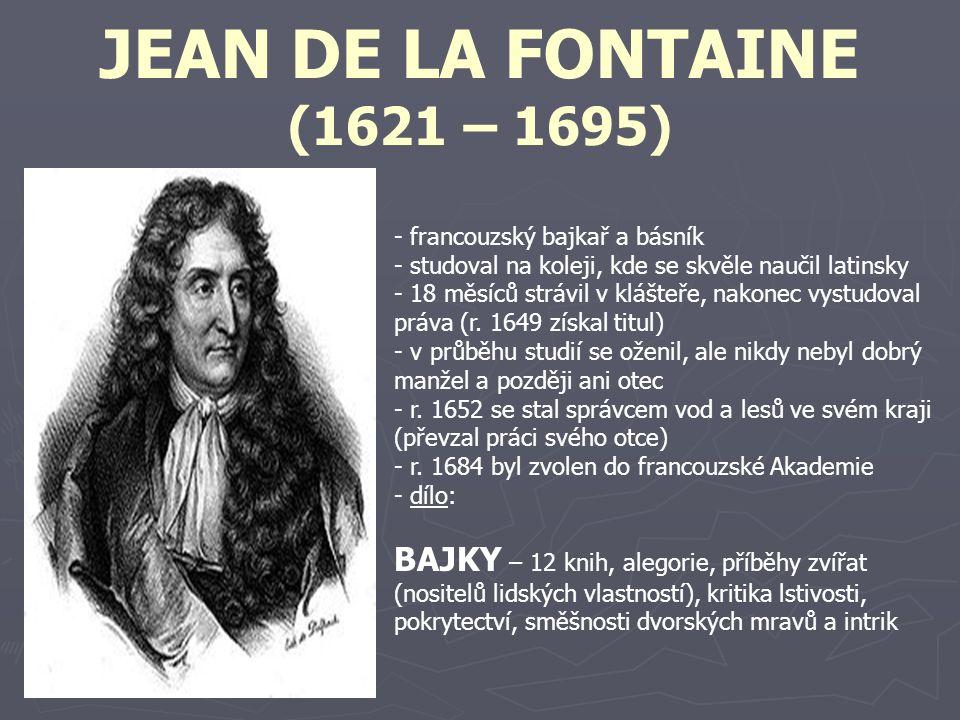 JEAN DE LA FONTAINE (1621 – 1695) francouzský bajkař a básník. studoval na koleji, kde se skvěle naučil latinsky.