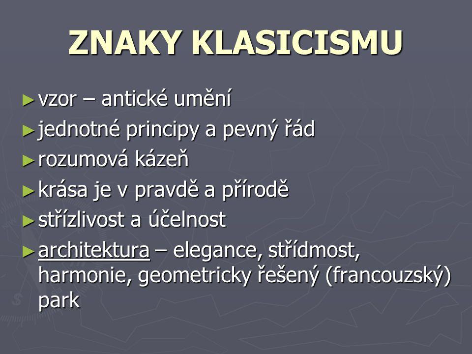 ZNAKY KLASICISMU vzor – antické umění jednotné principy a pevný řád
