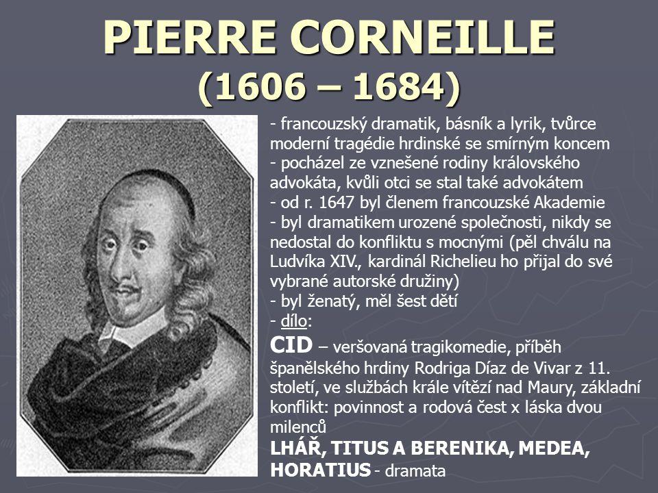 PIERRE CORNEILLE (1606 – 1684) francouzský dramatik, básník a lyrik, tvůrce moderní tragédie hrdinské se smírným koncem.