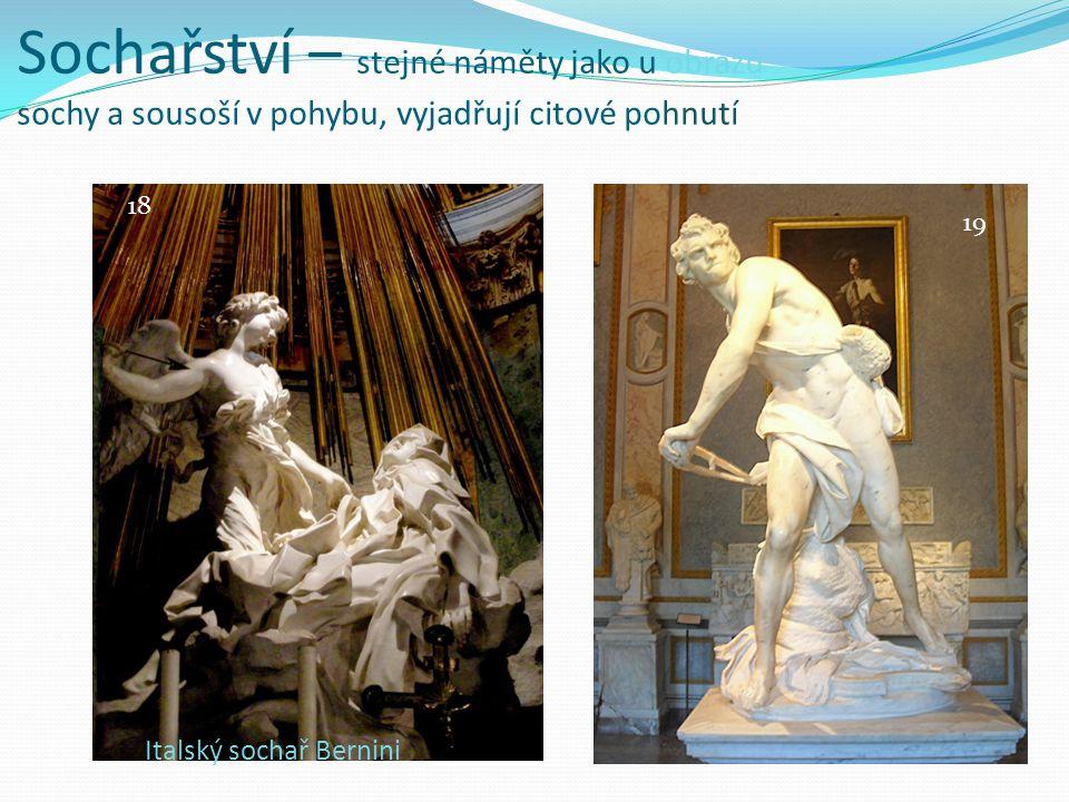 Sochařství – stejné náměty jako u obrazů sochy a sousoší v pohybu, vyjadřují citové pohnutí