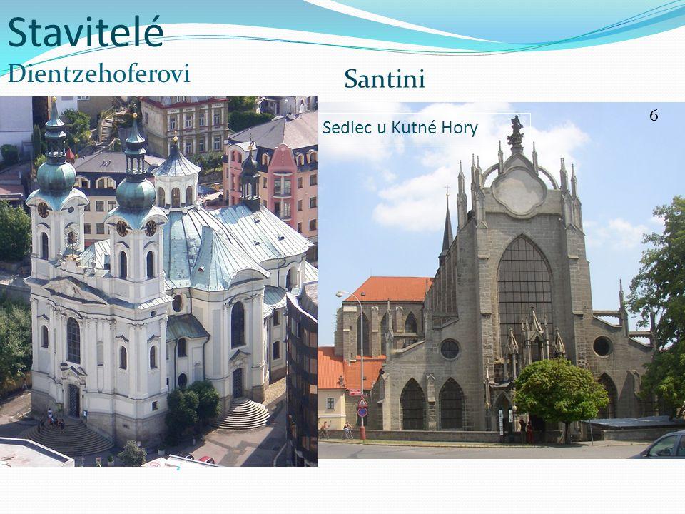 Stavitelé Dientzehoferovi Santini Sedlec u Kutné Hory