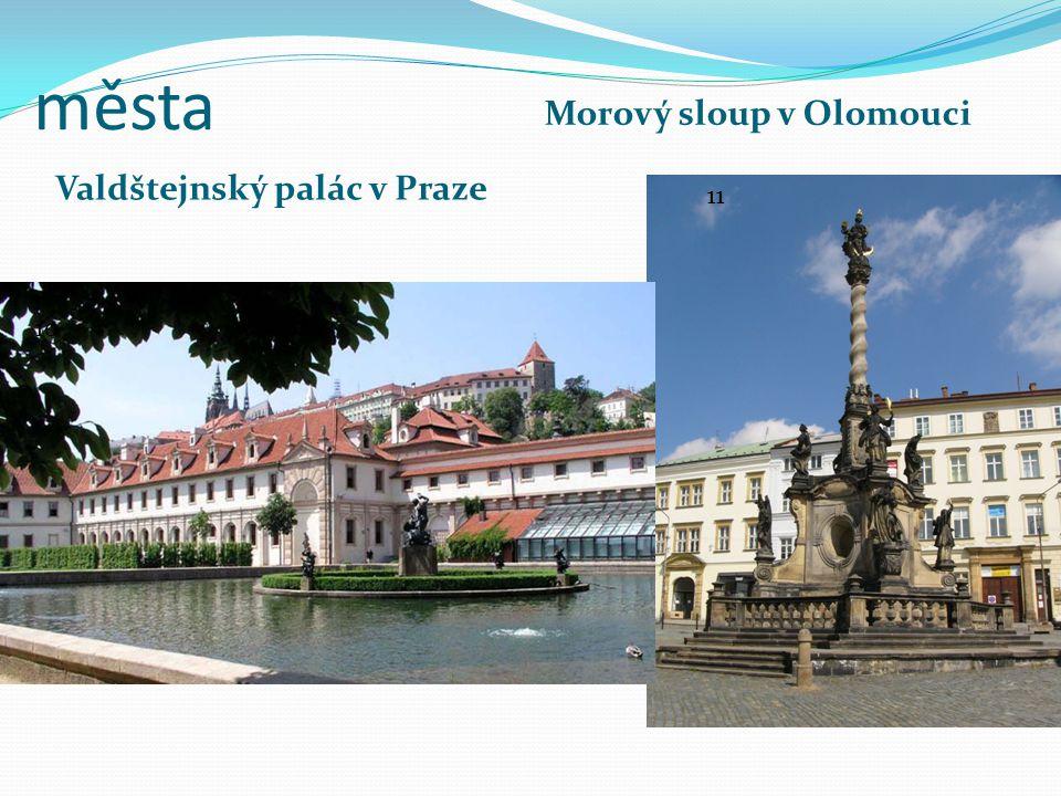 města Morový sloup v Olomouci Valdštejnský palác v Praze 11 10