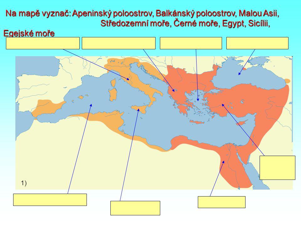 Na mapě vyznač: Apeninský poloostrov, Balkánský poloostrov, Malou Asii, Středozemní moře, Černé moře, Egypt, Sicílii, Egejské moře