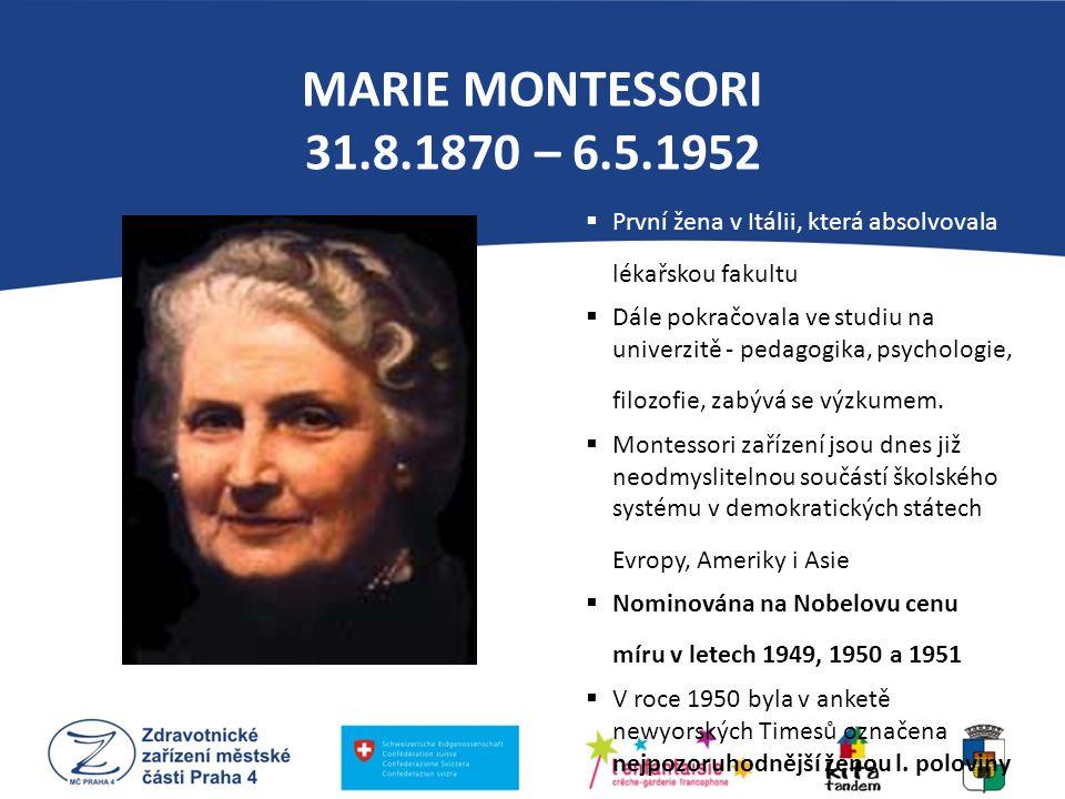 MARIE MONTESSORI 31.8.1870 – 6.5.1952 První žena v Itálii, která absolvovala lékařskou fakultu.