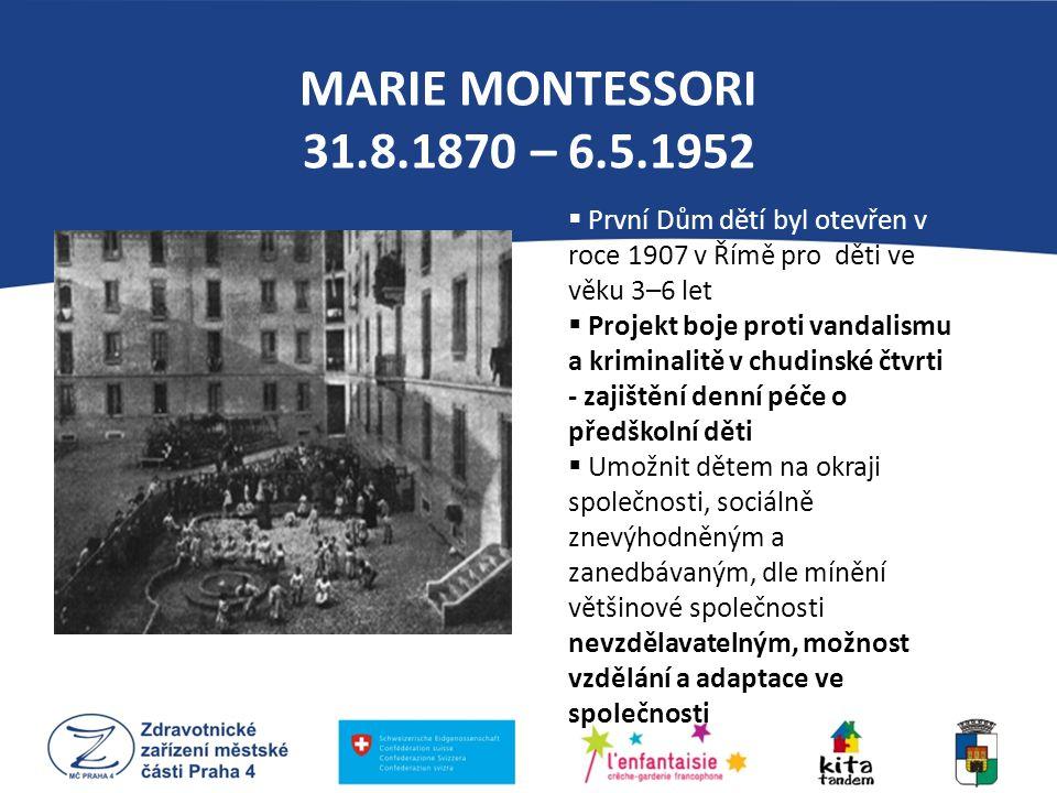 MARIE MONTESSORI 31.8.1870 – 6.5.1952 První Dům dětí byl otevřen v roce 1907 v Římě pro děti ve věku 3–6 let.