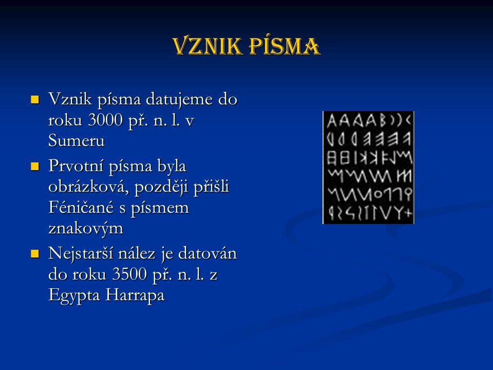 Vznik písma Vznik písma datujeme do roku 3000 př. n. l. v Sumeru
