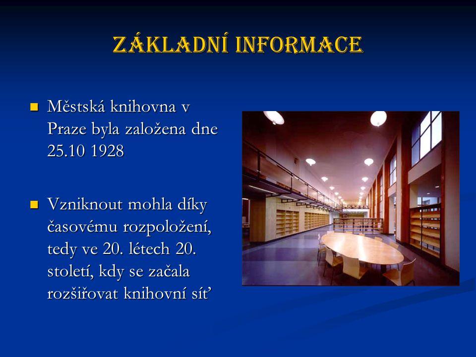 Základní informace Městská knihovna v Praze byla založena dne 25.10 1928.