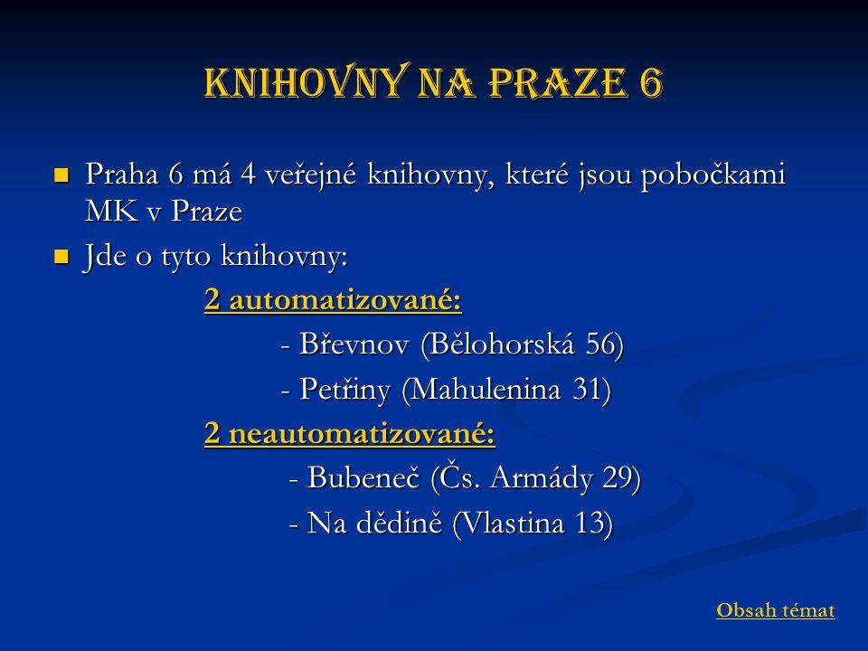 Knihovny na Praze 6 Praha 6 má 4 veřejné knihovny, které jsou pobočkami MK v Praze. Jde o tyto knihovny: