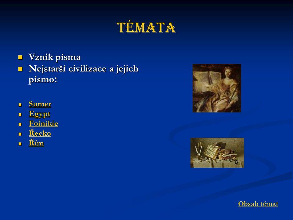 Témata Vznik písma Nejstarší civilizace a jejich písmo: Sumer Egypt