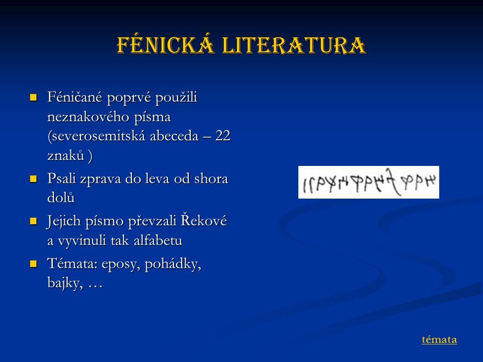Fénická literatura Féničané poprvé použili neznakového písma (severosemitská abeceda – 22 znaků ) Psali zprava do leva od shora dolů.