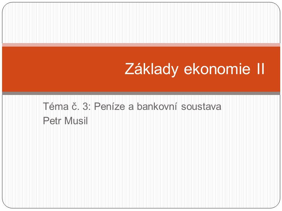 Téma č. 3: Peníze a bankovní soustava Petr Musil