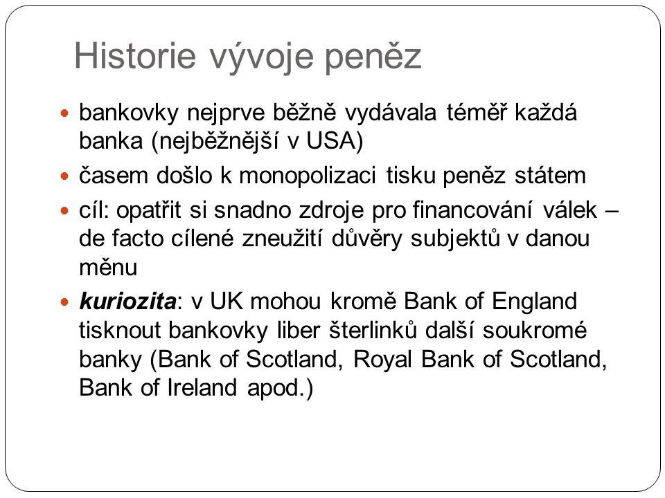 Historie vývoje peněz bankovky nejprve běžně vydávala téměř každá banka (nejběžnější v USA) časem došlo k monopolizaci tisku peněz státem.