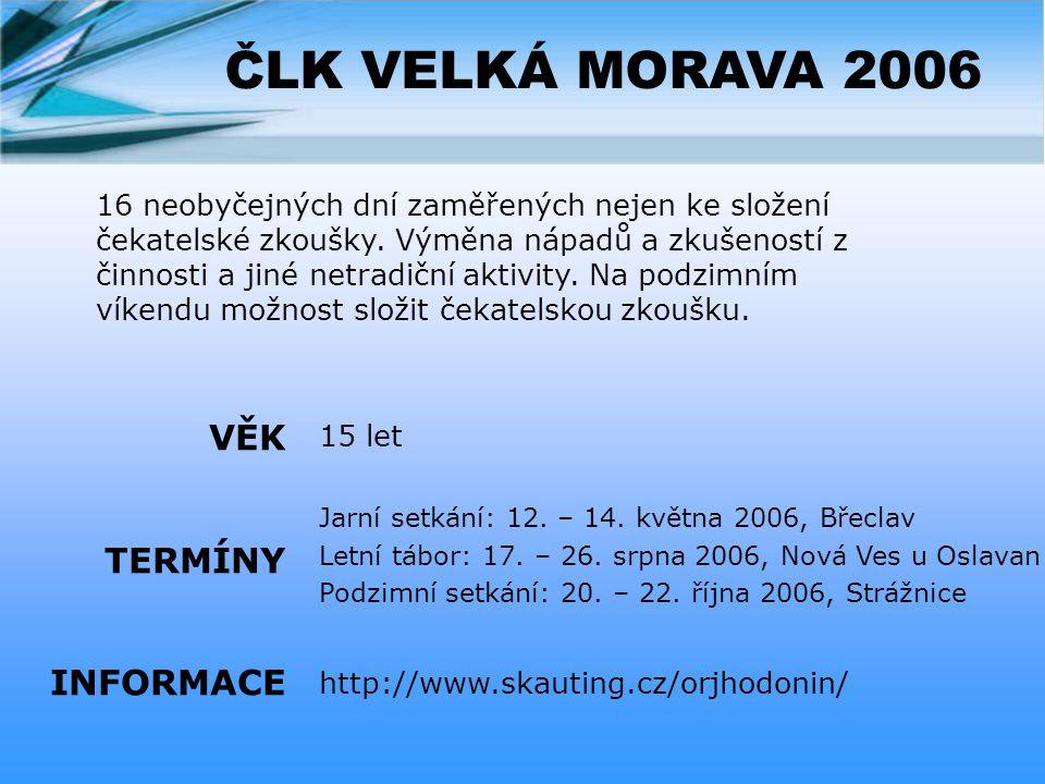 ČLK VELKÁ MORAVA 2006 VĚK TERMÍNY INFORMACE
