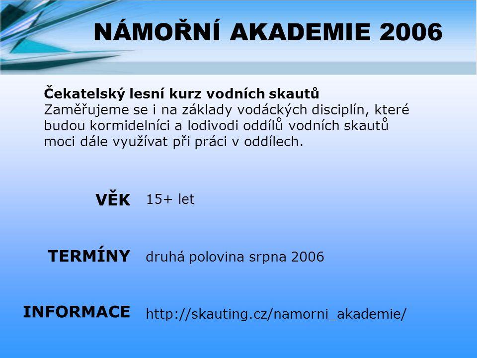 NÁMOŘNÍ AKADEMIE 2006 VĚK TERMÍNY INFORMACE