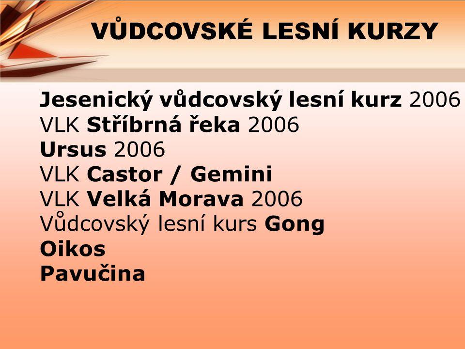 VŮDCOVSKÉ LESNÍ KURZY Jesenický vůdcovský lesní kurz 2006