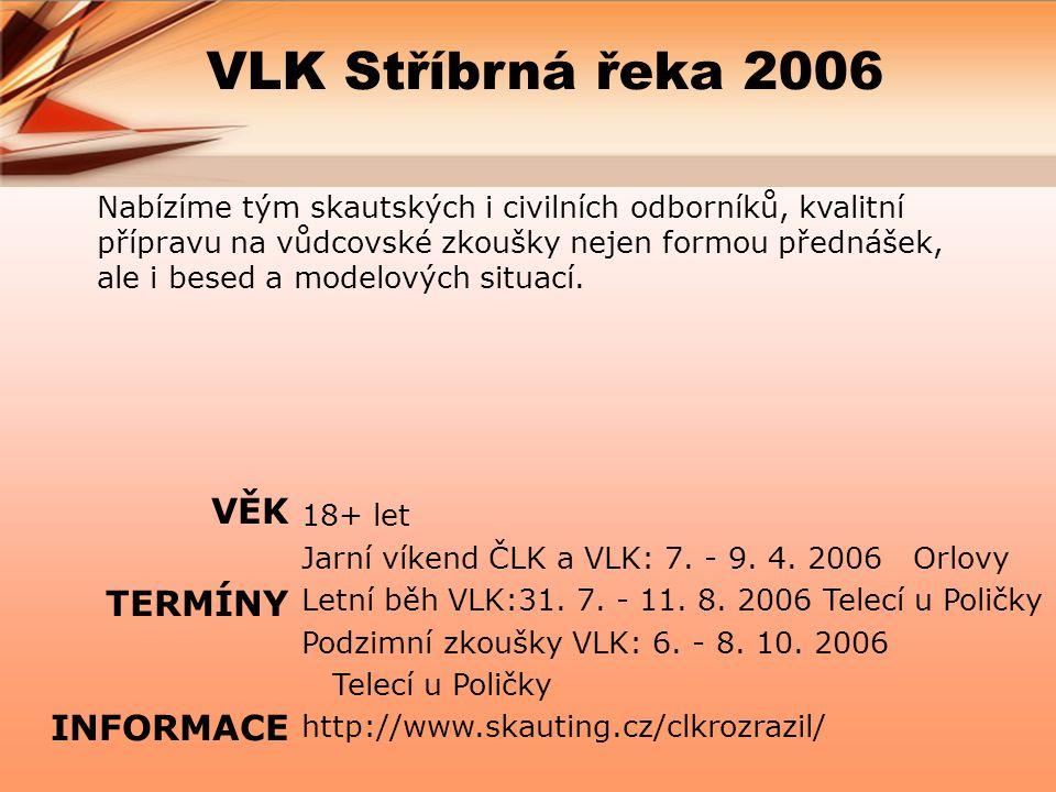 VLK Stříbrná řeka 2006 VĚK TERMÍNY INFORMACE