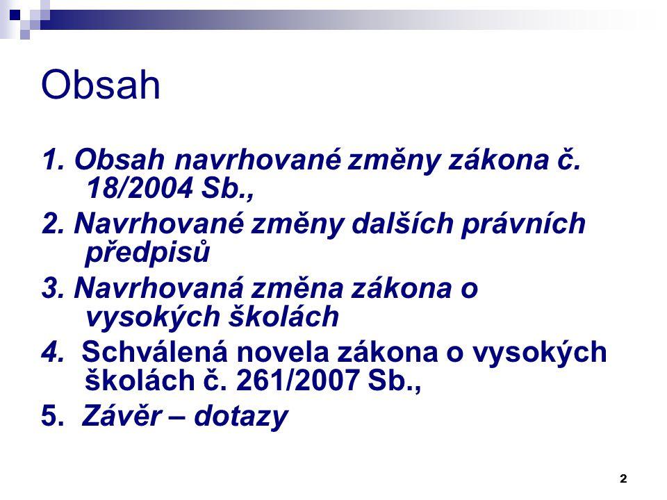 Obsah 1. Obsah navrhované změny zákona č. 18/2004 Sb.,