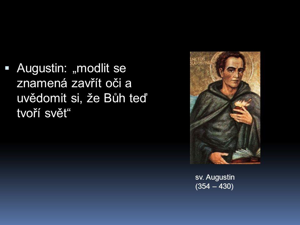 """Augustin: """"modlit se znamená zavřít oči a uvědomit si, že Bůh teď tvoří svět"""