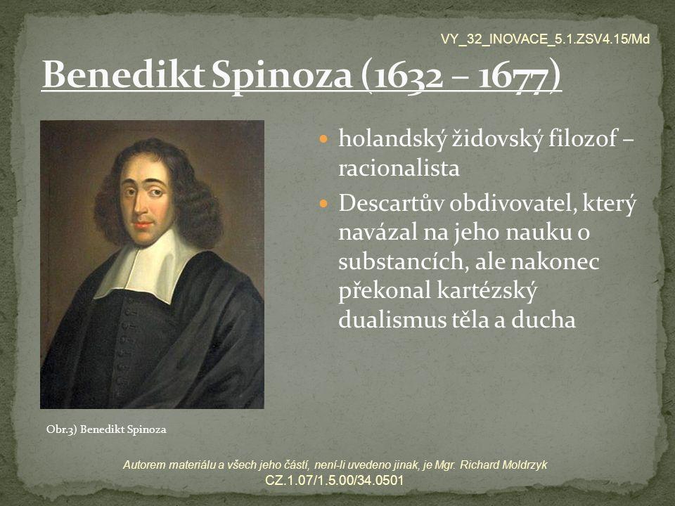 Benedikt Spinoza (1632 – 1677) VY_32_INOVACE_5.1.ZSV4.15/Md. holandský židovský filozof – racionalista.