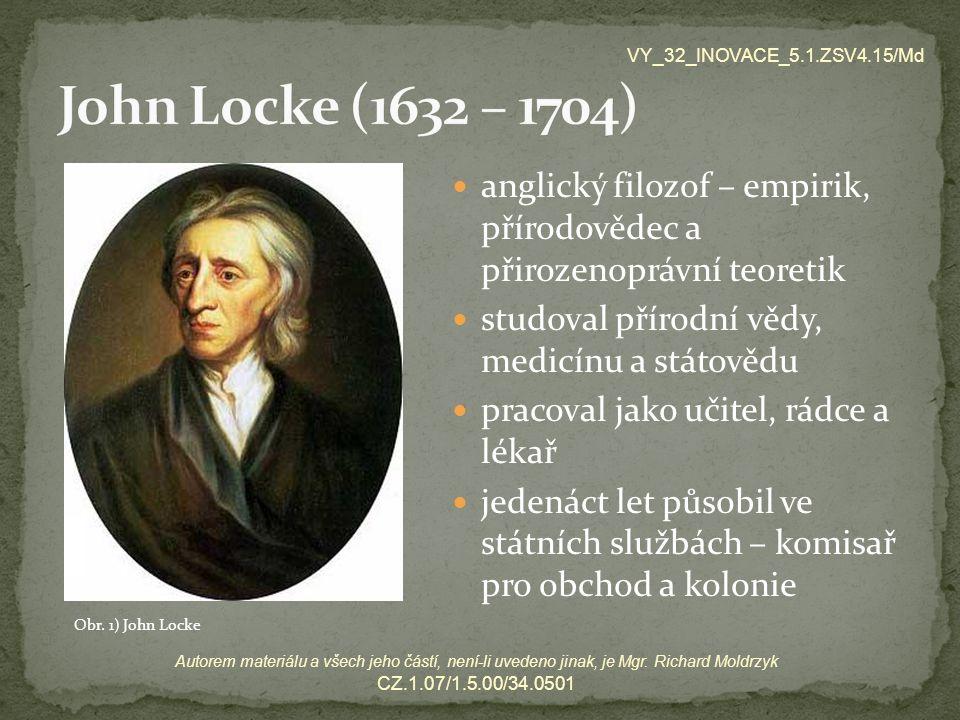 John Locke (1632 – 1704) VY_32_INOVACE_5.1.ZSV4.15/Md. anglický filozof – empirik, přírodovědec a přirozenoprávní teoretik.