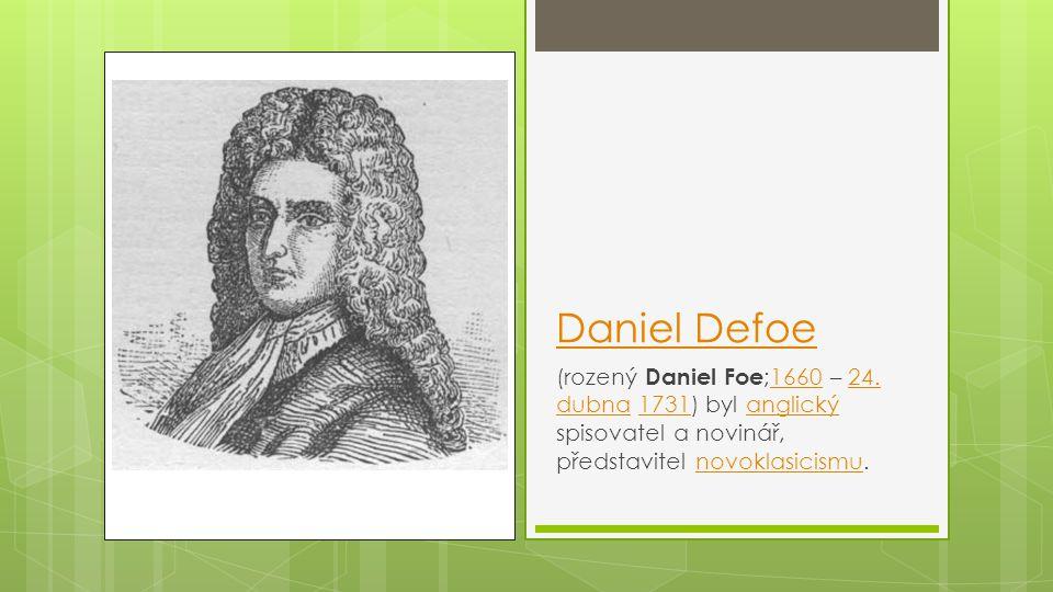 Daniel Defoe (rozený Daniel Foe;1660 – 24.