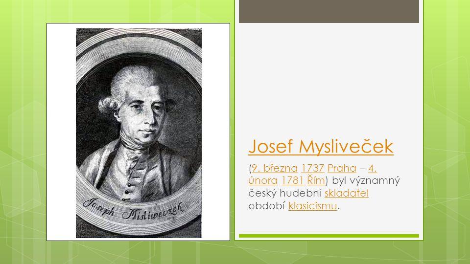 Josef Mysliveček (9. března 1737 Praha – 4.