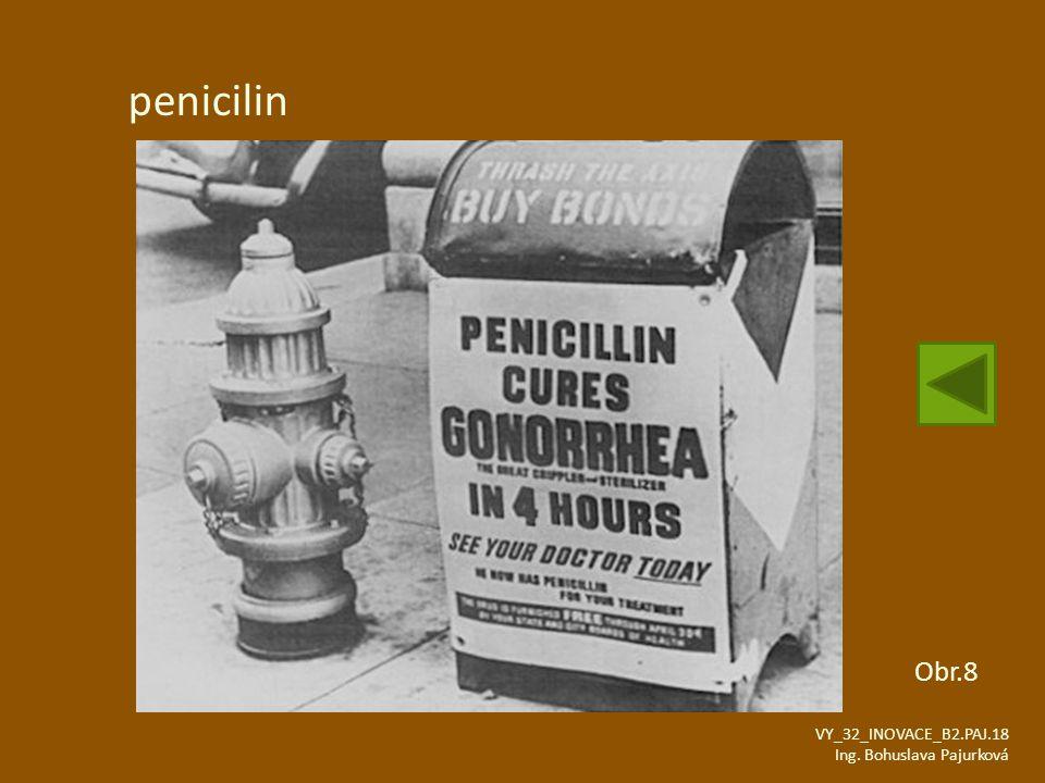 penicilin Obr.8 VY_32_INOVACE_B2.PAJ.18 Ing. Bohuslava Pajurková