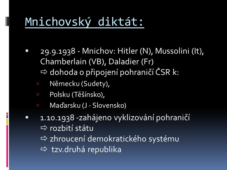 Mnichovský diktát: 29.9.1938 - Mnichov: Hitler (N), Mussolini (It), Chamberlain (VB), Daladier (Fr)  dohoda o připojení pohraničí ČSR k: