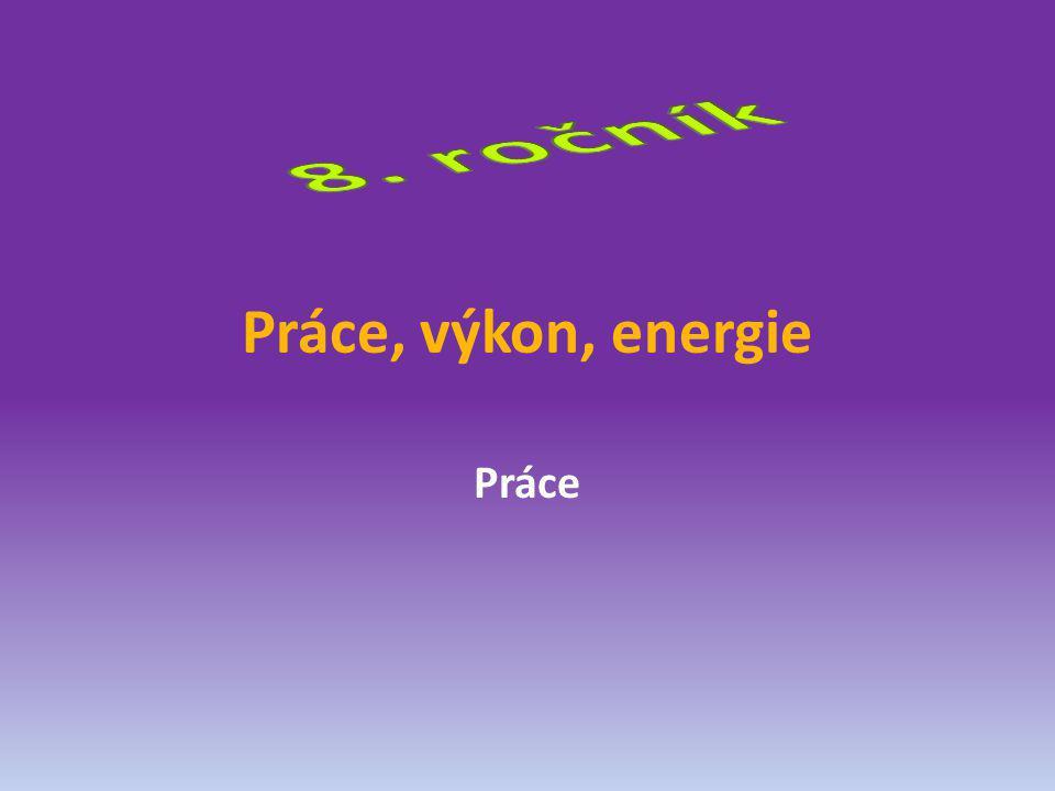 8. ročník Práce, výkon, energie Práce
