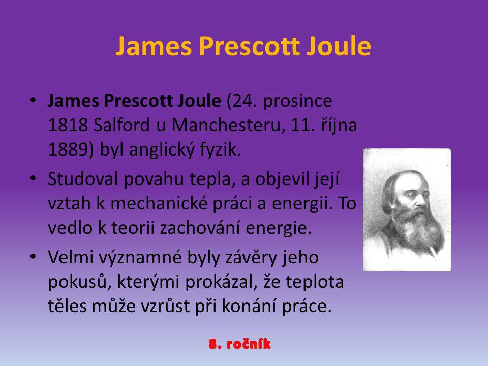 James Prescott Joule James Prescott Joule (24. prosince 1818 Salford u Manchesteru, 11. října 1889) byl anglický fyzik.