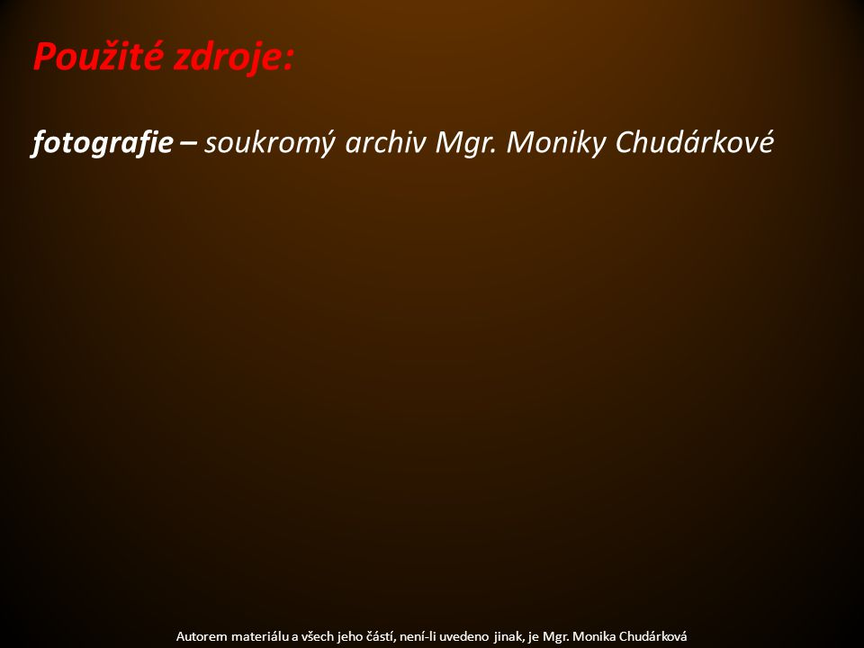 Použité zdroje: fotografie – soukromý archiv Mgr. Moniky Chudárkové
