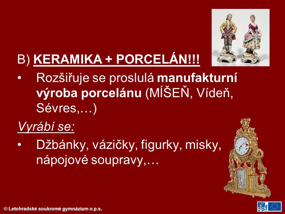 B) KERAMIKA + PORCELÁN!!! Rozšiřuje se proslulá manufakturní výroba porcelánu (MÍŠEŇ, Vídeň, Sévres,…)