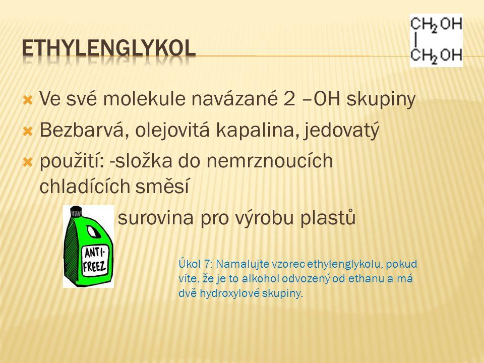 Ethylenglykol Ve své molekule navázané 2 –OH skupiny