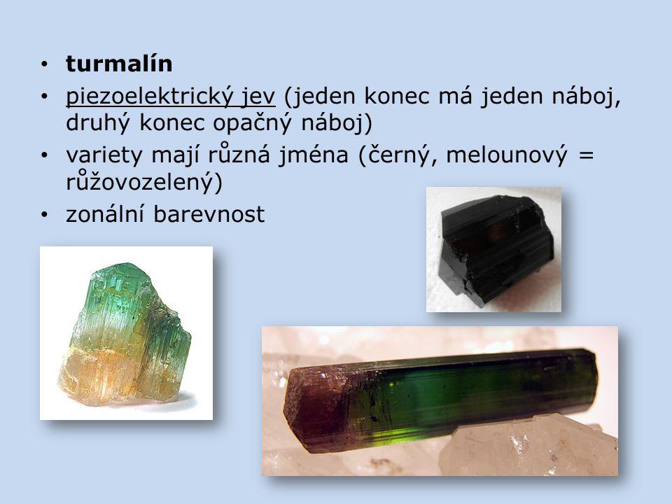 turmalín piezoelektrický jev (jeden konec má jeden náboj, druhý konec opačný náboj) variety mají různá jména (černý, melounový = růžovozelený)