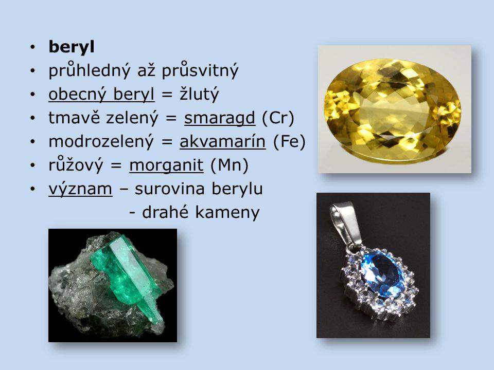 beryl průhledný až průsvitný. obecný beryl = žlutý. tmavě zelený = smaragd (Cr) modrozelený = akvamarín (Fe)