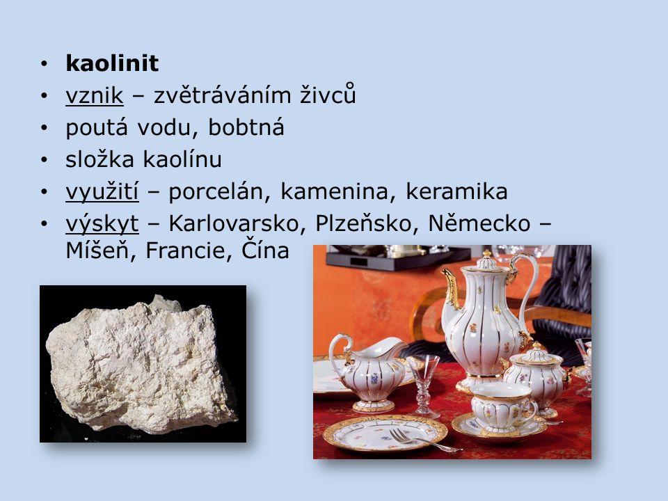 kaolinit vznik – zvětráváním živců. poutá vodu, bobtná. složka kaolínu. využití – porcelán, kamenina, keramika.