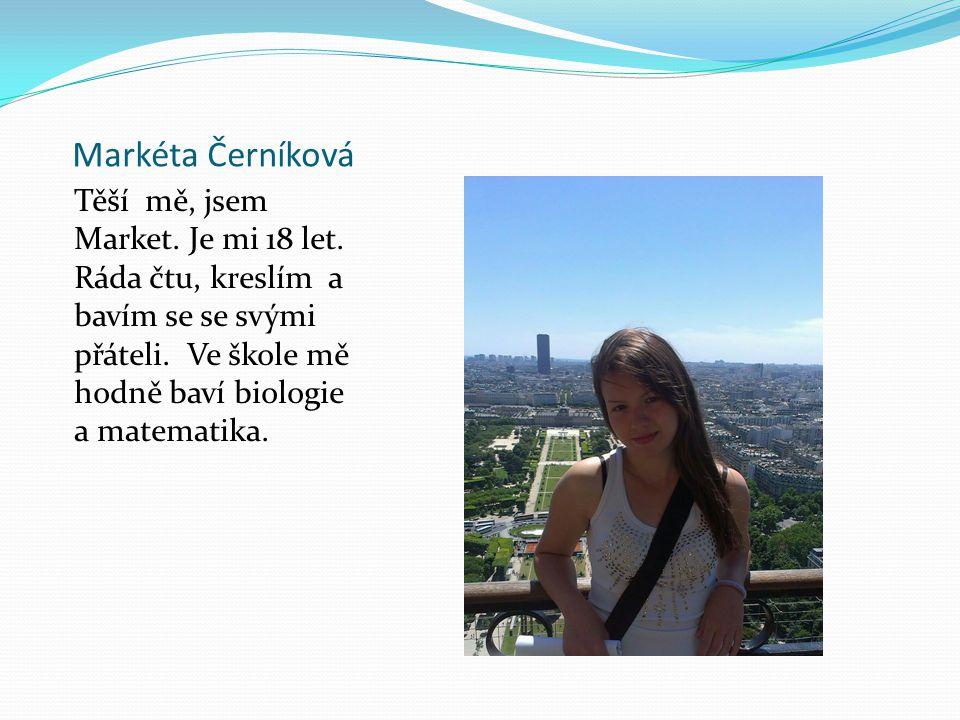 Markéta Černíková Těší mě, jsem Market. Je mi 18 let.