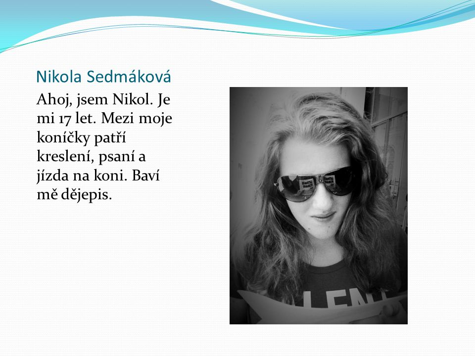 Nikola Sedmáková Ahoj, jsem Nikol. Je mi 17 let.
