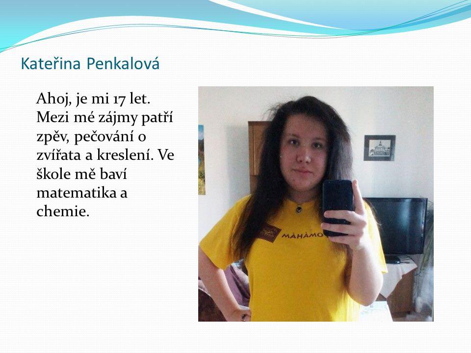 Kateřina Penkalová Ahoj, je mi 17 let. Mezi mé zájmy patří zpěv, pečování o zvířata a kreslení.