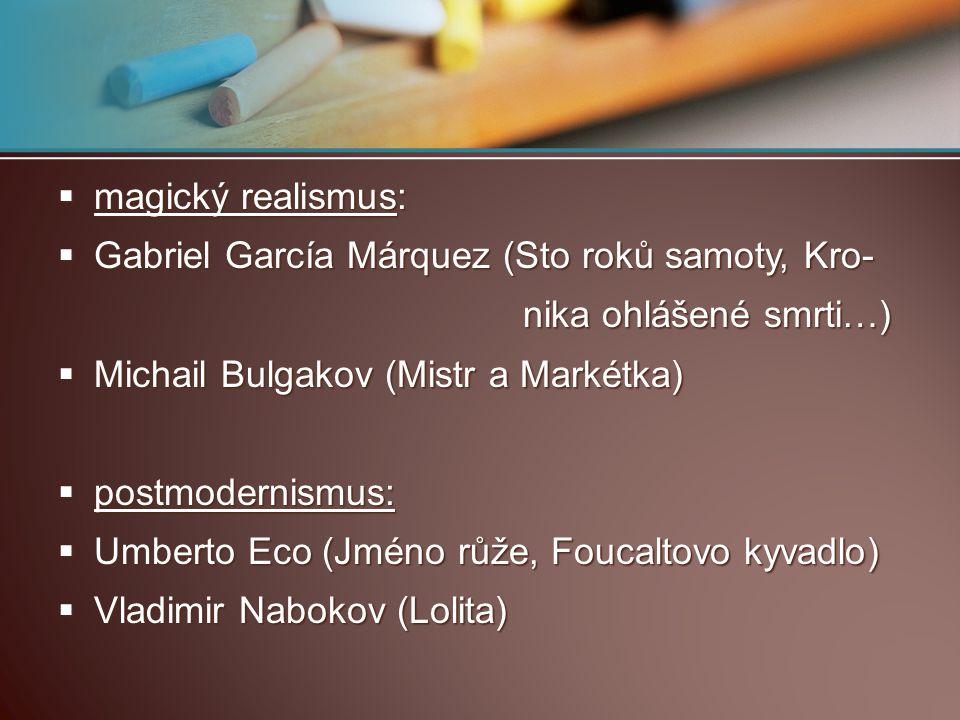 magický realismus: Gabriel García Márquez (Sto roků samoty, Kro- nika ohlášené smrti…) Michail Bulgakov (Mistr a Markétka)