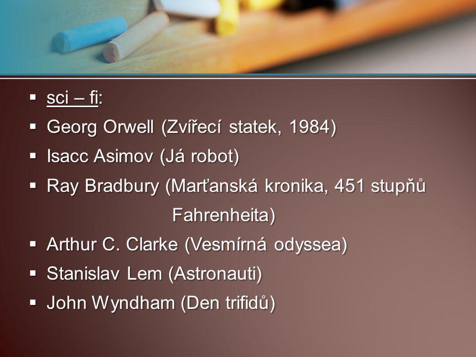 sci – fi: Georg Orwell (Zvířecí statek, 1984) Isacc Asimov (Já robot) Ray Bradbury (Marťanská kronika, 451 stupňů.