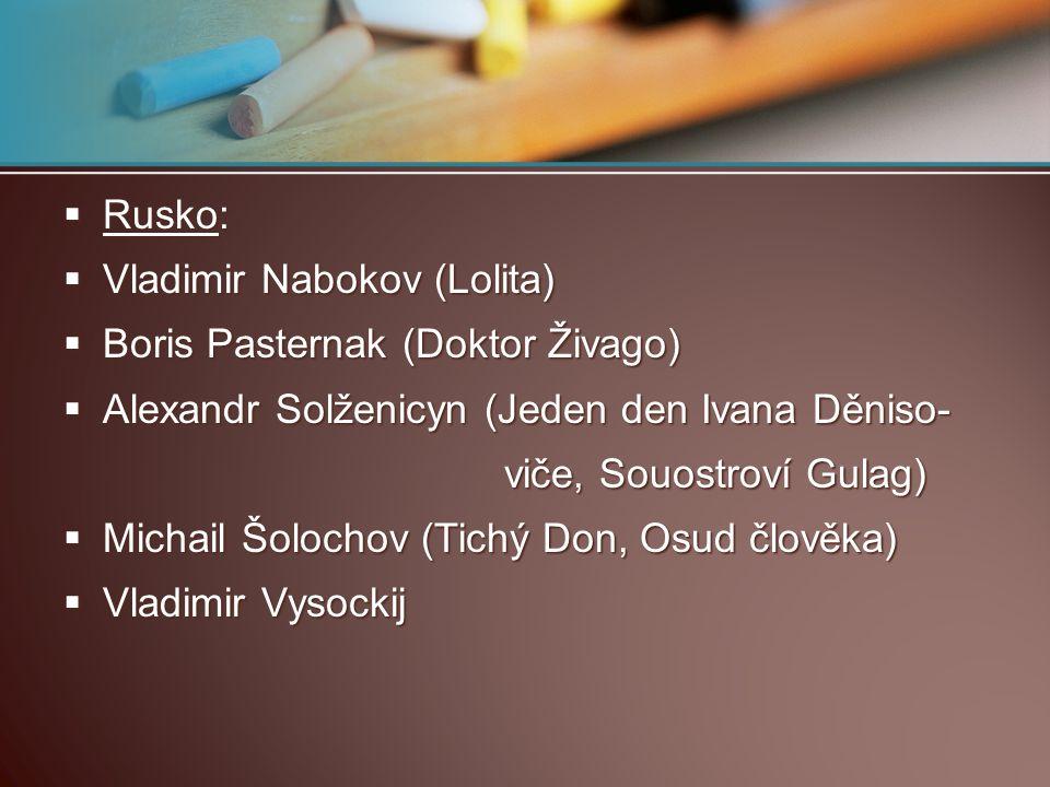 Rusko: Vladimir Nabokov (Lolita) Boris Pasternak (Doktor Živago) Alexandr Solženicyn (Jeden den Ivana Děniso-
