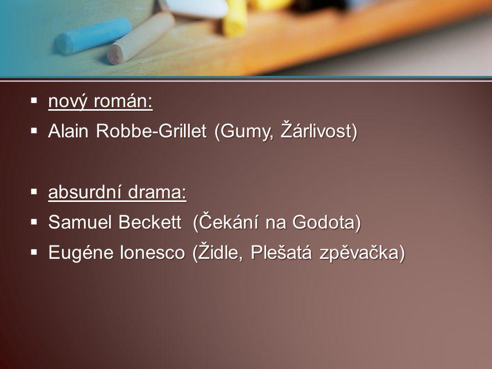 nový román: Alain Robbe-Grillet (Gumy, Žárlivost) absurdní drama: Samuel Beckett (Čekání na Godota)