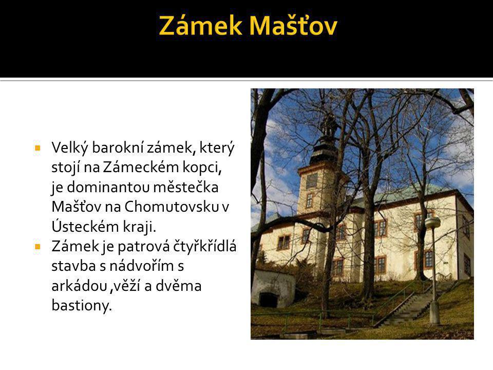 Zámek Mašťov Velký barokní zámek, který stojí na Zámeckém kopci, je dominantou městečka Mašťov na Chomutovsku v Ústeckém kraji.