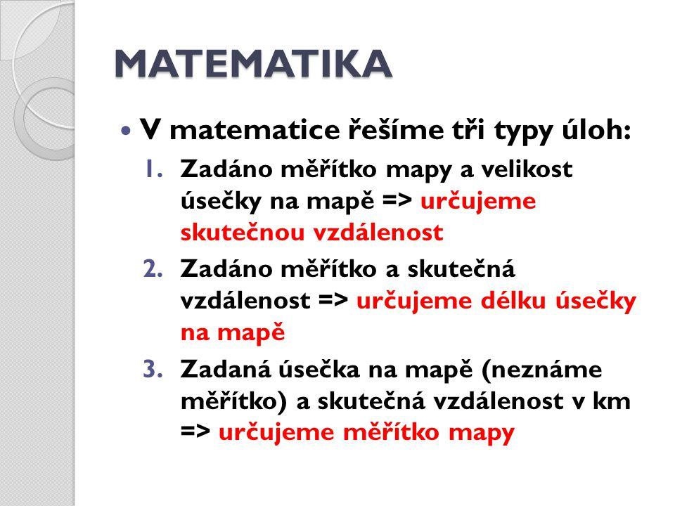 MATEMATIKA V matematice řešíme tři typy úloh: