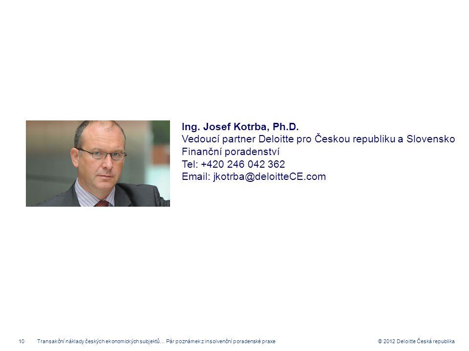 Ing. Josef Kotrba, Ph.D. Vedoucí partner Deloitte pro Českou republiku a Slovensko Finanční poradenství.