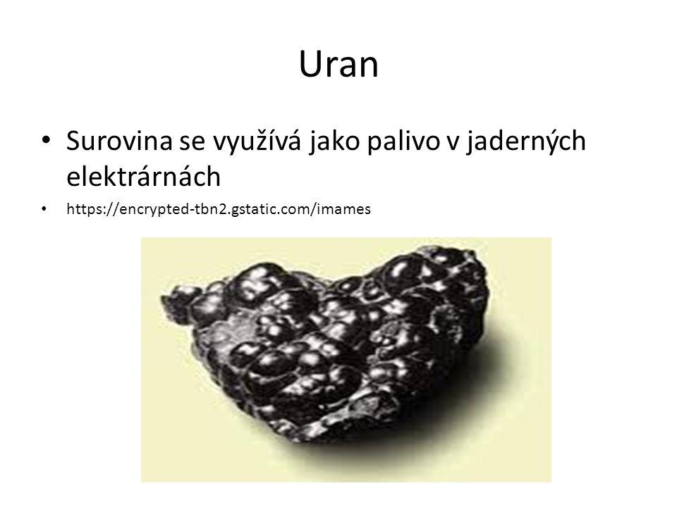 Uran Surovina se využívá jako palivo v jaderných elektrárnách