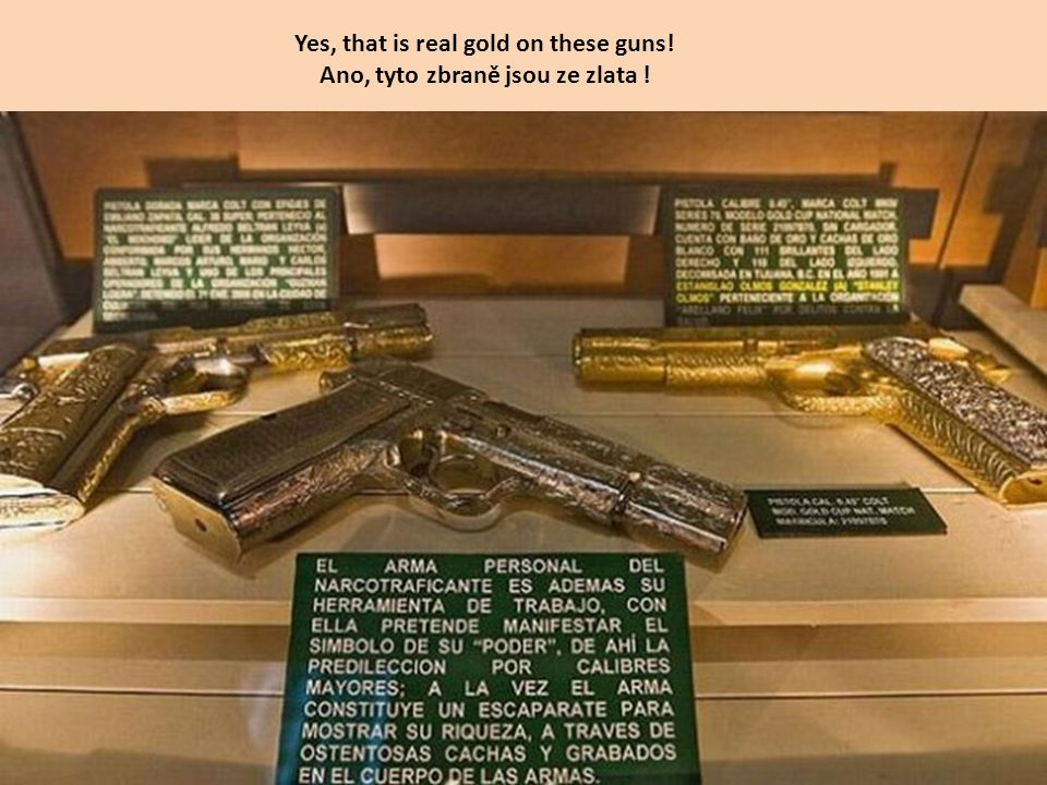 Yes, that is real gold on these guns! Ano, tyto zbraně jsou ze zlata !